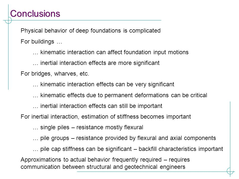 Conclusions Physical behavior of deep foundations is complicated