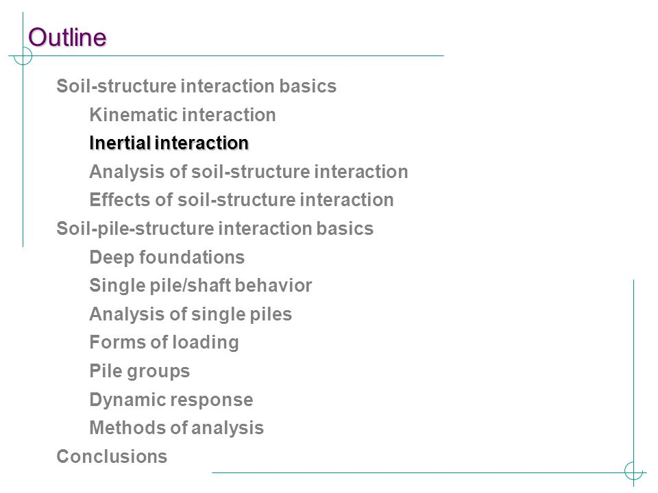 Outline Soil-structure interaction basics Kinematic interaction