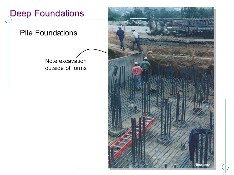 Deep Foundations Pile Foundations Note excavation outside of forms
