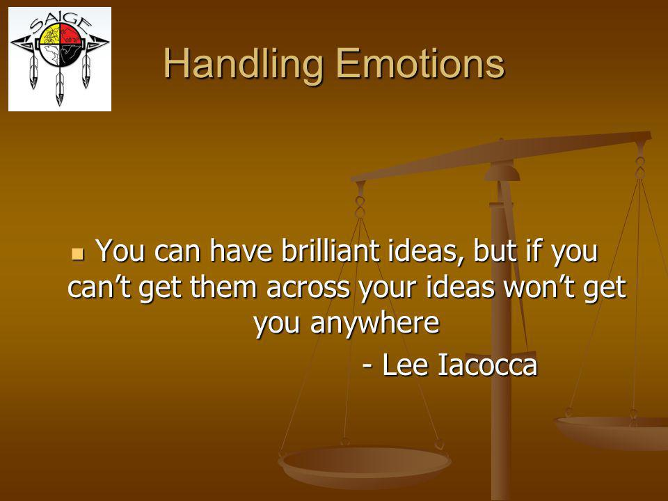 Handling Emotions You can have brilliant ideas, but if you can't get them across your ideas won't get you anywhere.