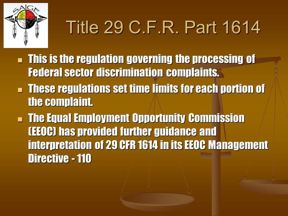 Title 29 C.F.R. Part 1614 This is the regulation governing the processing of Federal sector discrimination complaints.