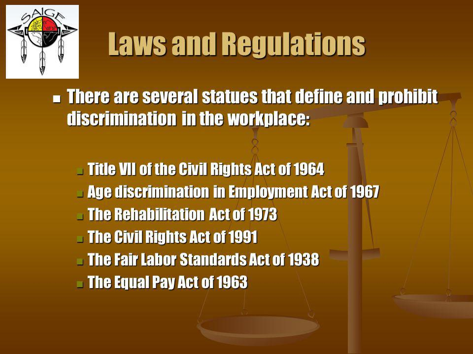 Laws and Regulations There are several statues that define and prohibit discrimination in the workplace: