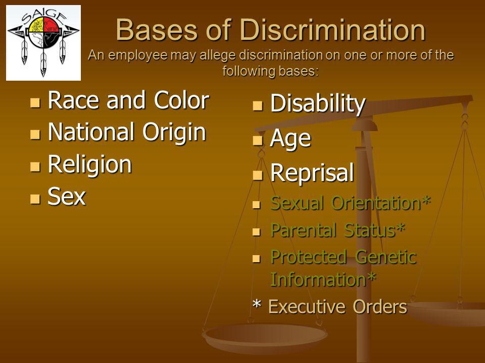 Bases of Discrimination An employee may allege discrimination on one or more of the following bases: