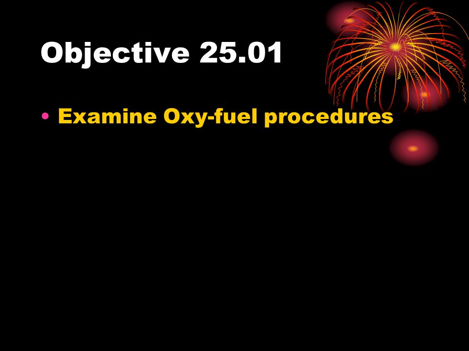 Objective Examine Oxy-fuel procedures