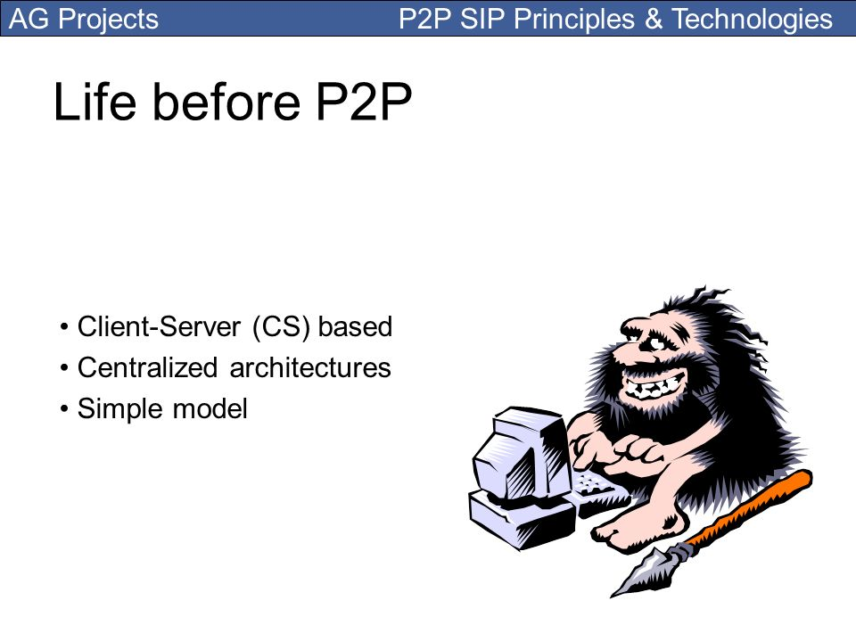 Life before P2P Client-Server (CS) based Centralized architectures