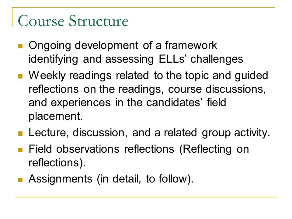 Course Structure Ongoing development of a framework identifying and assessing ELLs' challenges.
