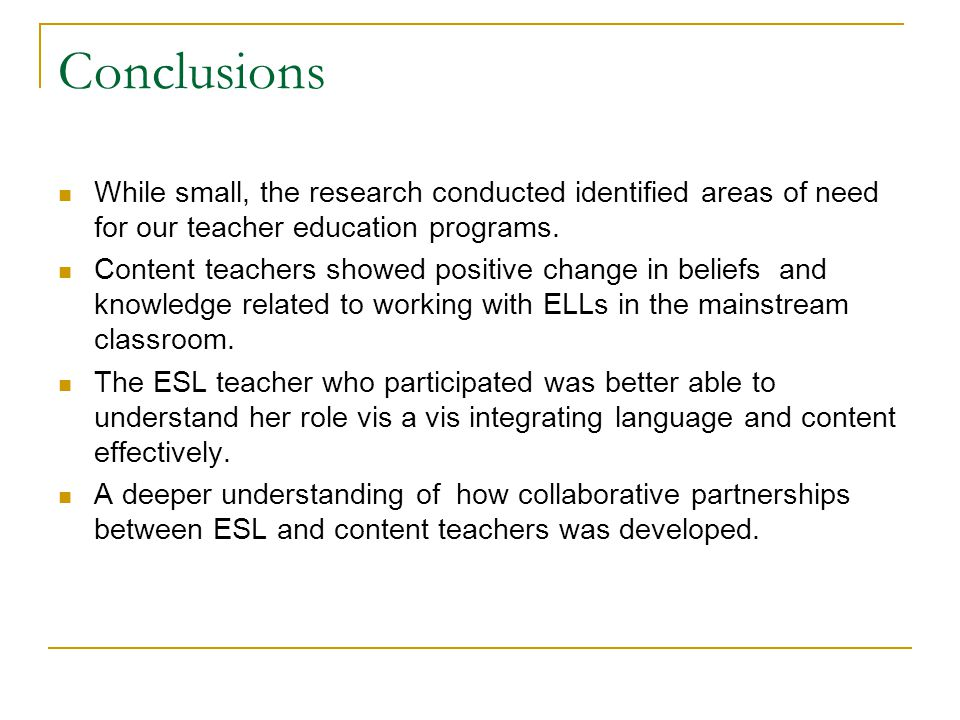 Conclusions While small, the research conducted identified areas of need for our teacher education programs.