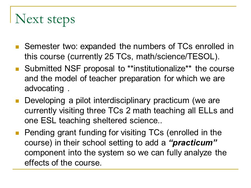 Next steps Semester two: expanded the numbers of TCs enrolled in this course (currently 25 TCs, math/science/TESOL).