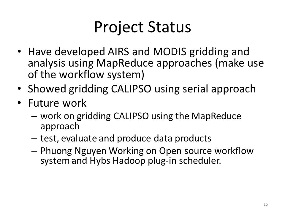 Project Status Have developed AIRS and MODIS gridding and analysis using MapReduce approaches (make use of the workflow system)