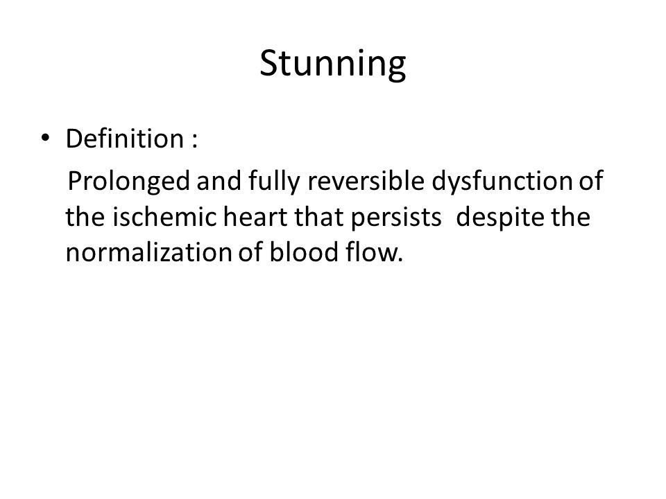 Stunning Definition : Prolonged and fully reversible dysfunction of the ischemic heart that persists despite the normalization of blood flow.