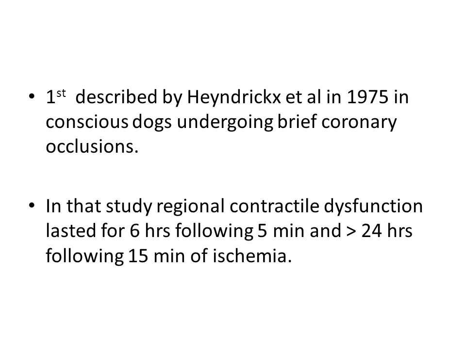 1st described by Heyndrickx et al in 1975 in conscious dogs undergoing brief coronary occlusions.