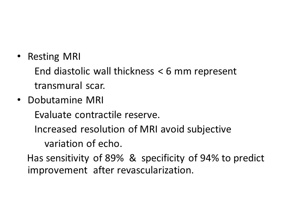 Resting MRI End diastolic wall thickness < 6 mm represent. transmural scar. Dobutamine MRI. Evaluate contractile reserve.