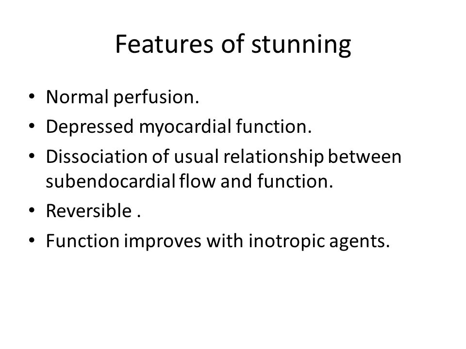 Features of stunning Normal perfusion. Depressed myocardial function.