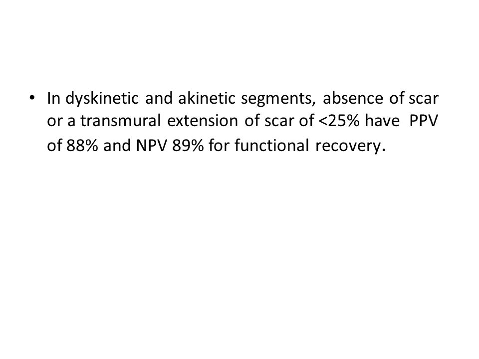 In dyskinetic and akinetic segments, absence of scar or a transmural extension of scar of <25% have PPV of 88% and NPV 89% for functional recovery.