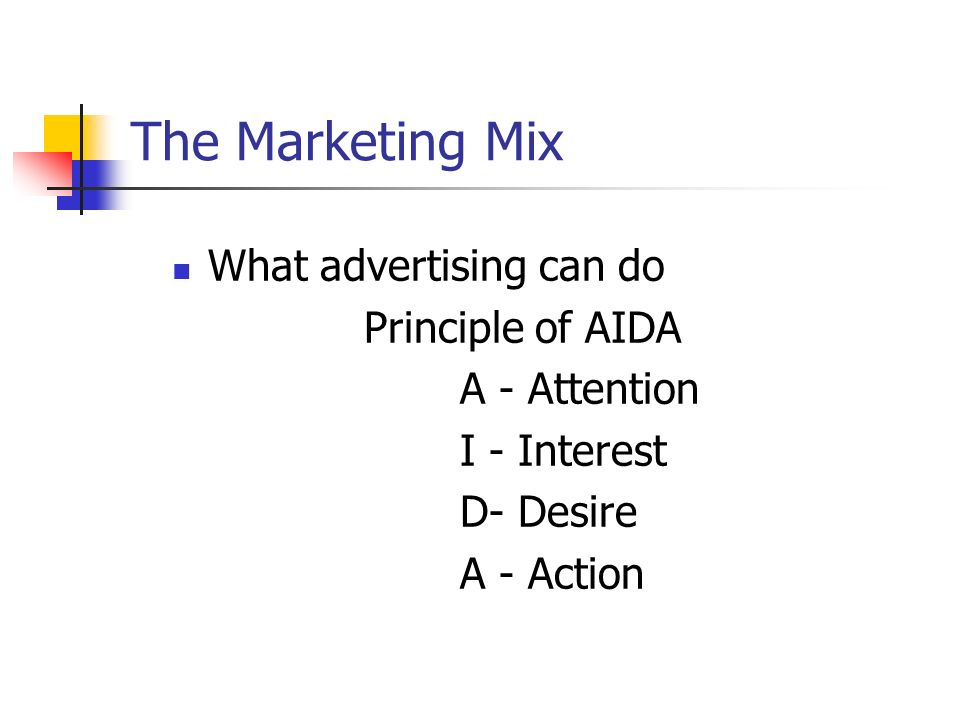The Marketing Mix What advertising can do Principle of AIDA