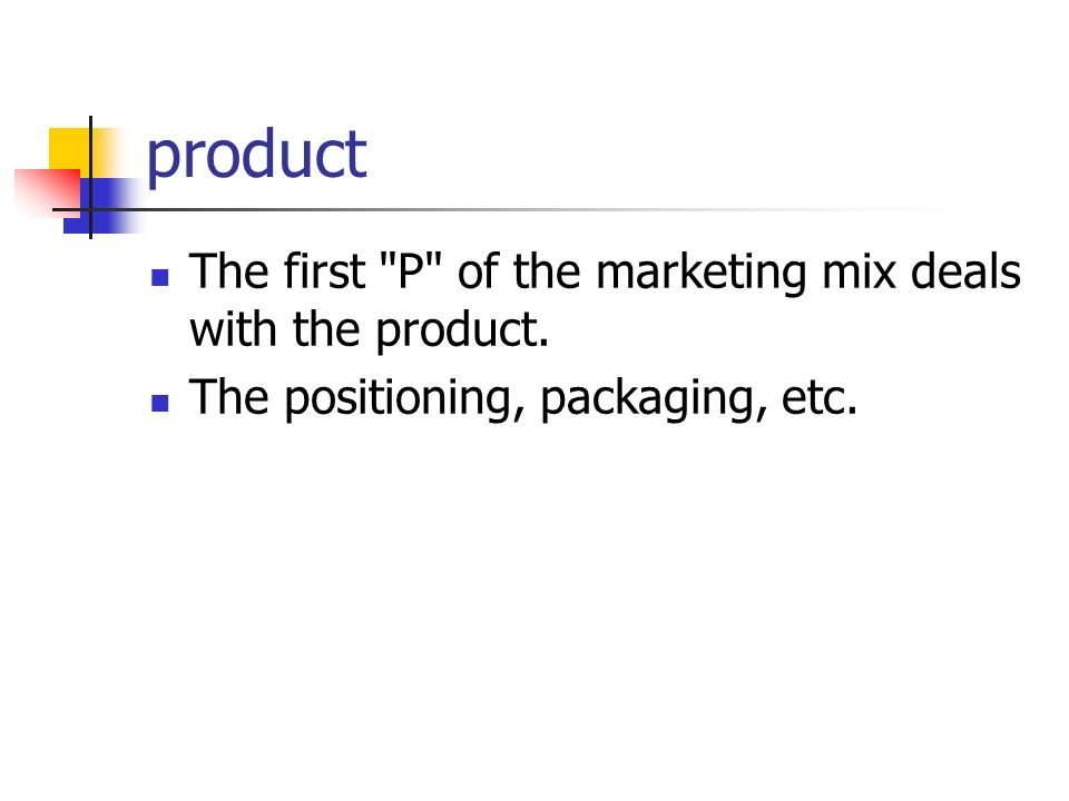product The first P of the marketing mix deals with the product.