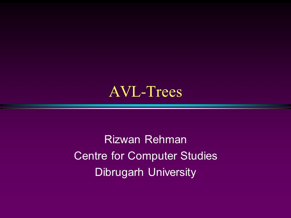 Rizwan Rehman Centre for Computer Studies Dibrugarh University
