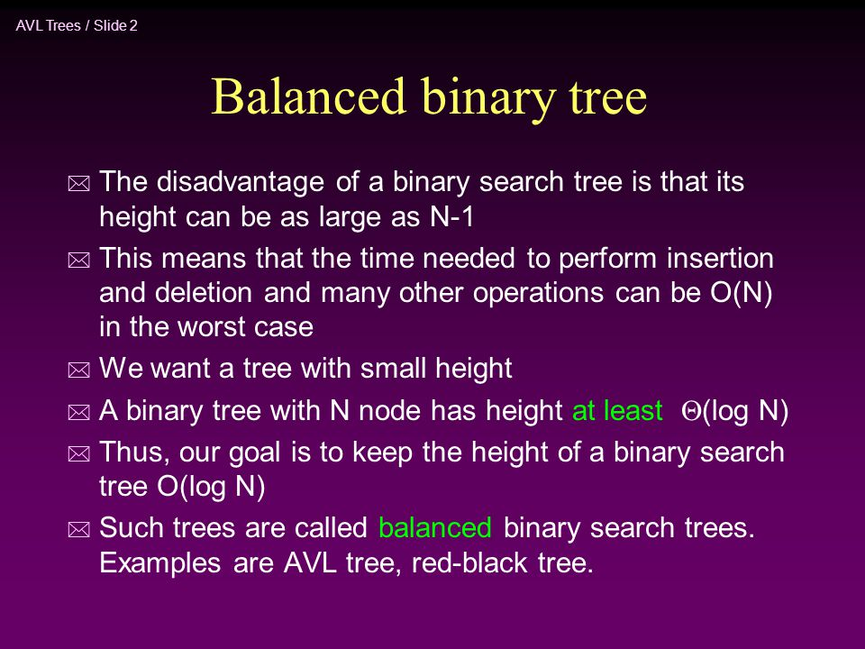 Balanced binary tree The disadvantage of a binary search tree is that its height can be as large as N-1.