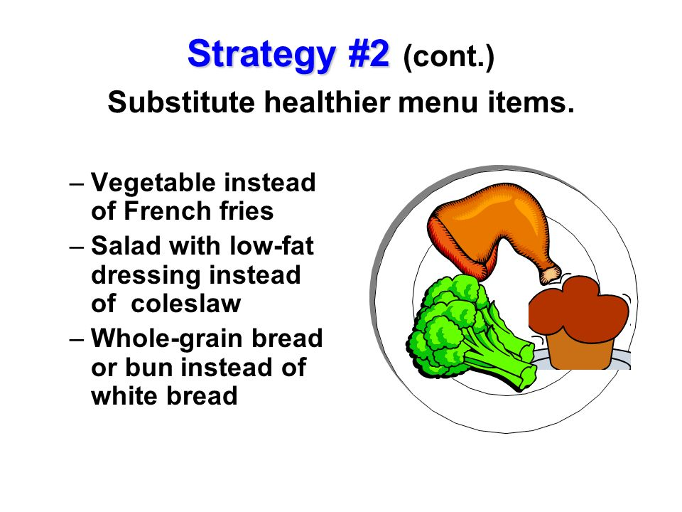Strategy #2 (cont.) Substitute healthier menu items.