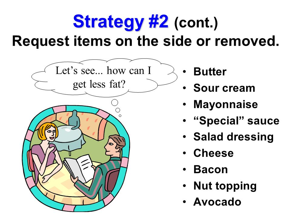 Strategy #2 (cont.) Request items on the side or removed.