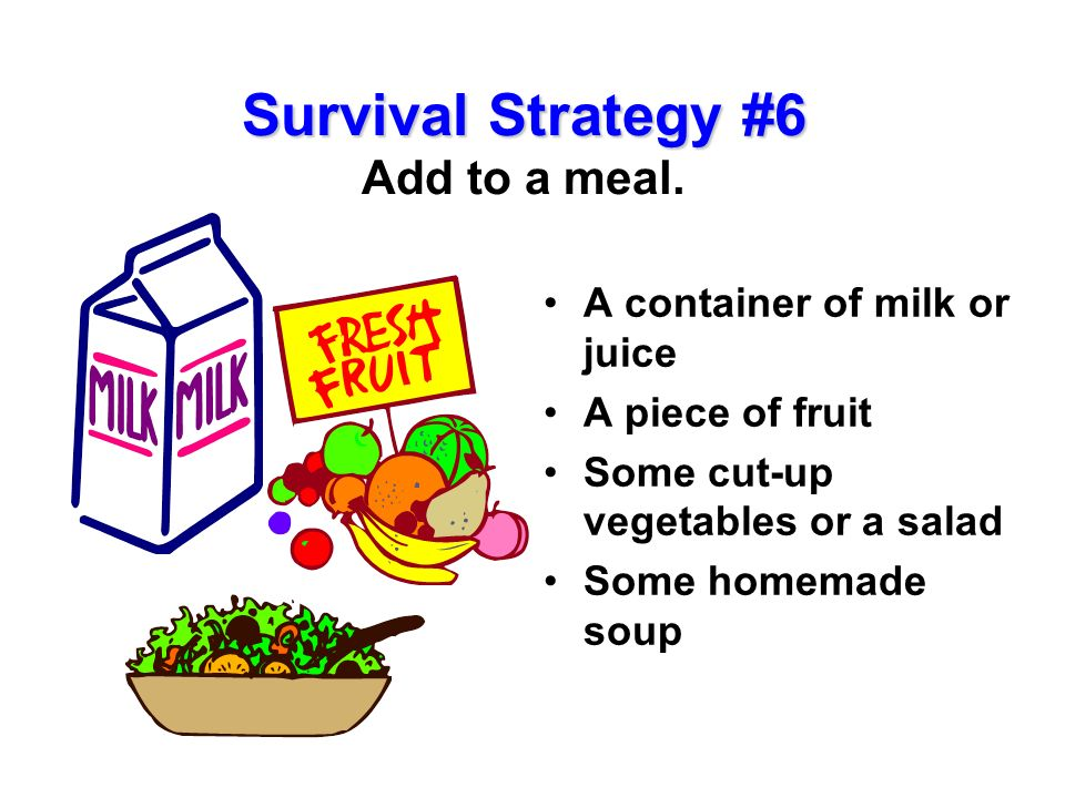 Survival Strategy #6 Add to a meal.
