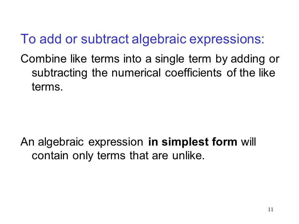 To add or subtract algebraic expressions: