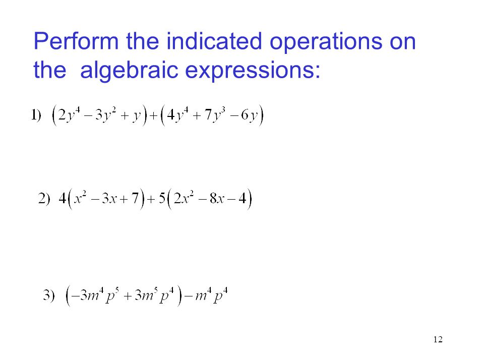 Perform the indicated operations on the algebraic expressions: