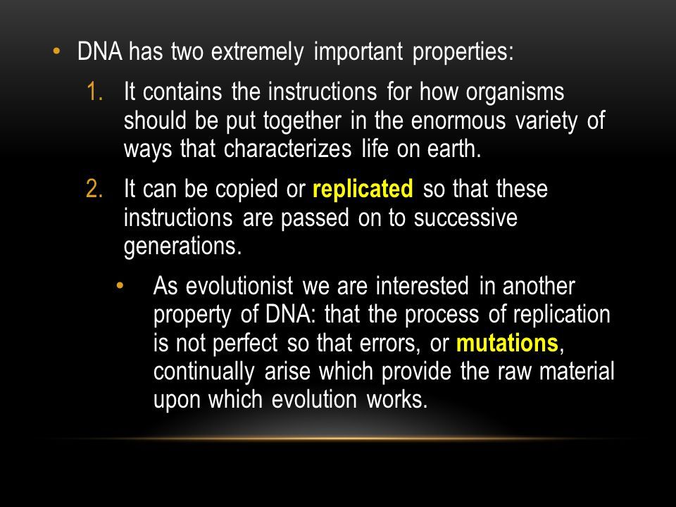 DNA has two extremely important properties: