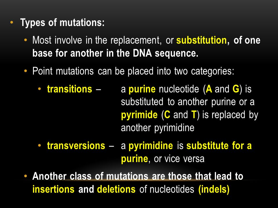 Types of mutations: Most involve in the replacement, or substitution, of one base for another in the DNA sequence.