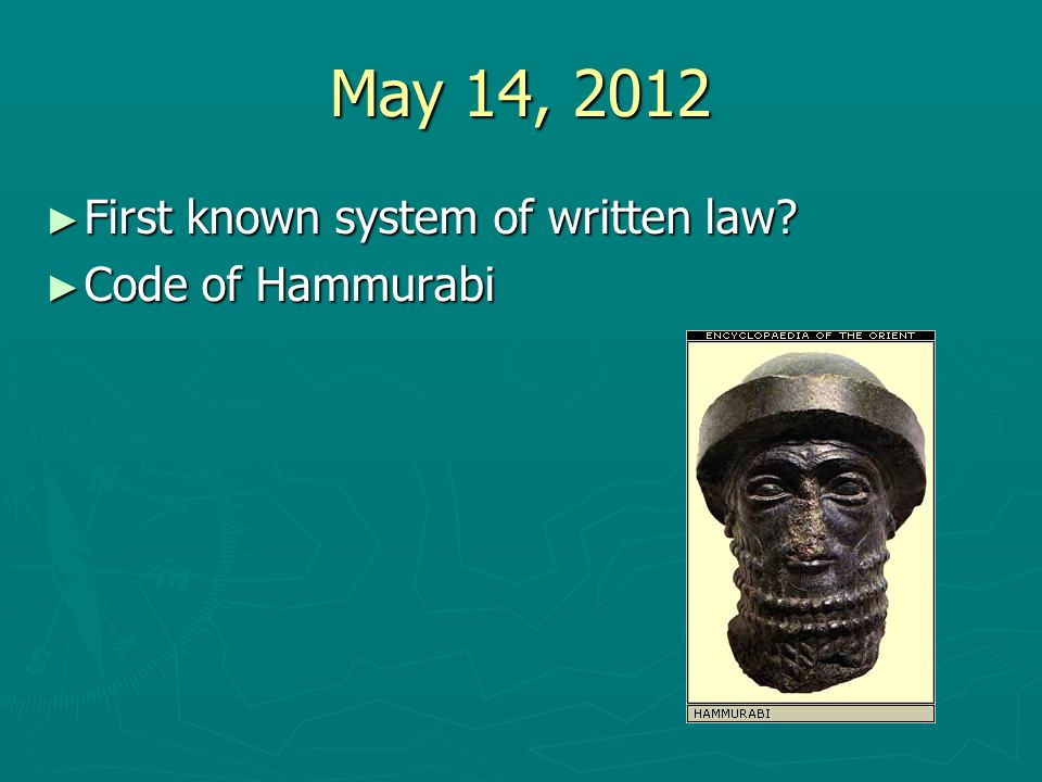 May 14, 2012 First known system of written law Code of Hammurabi