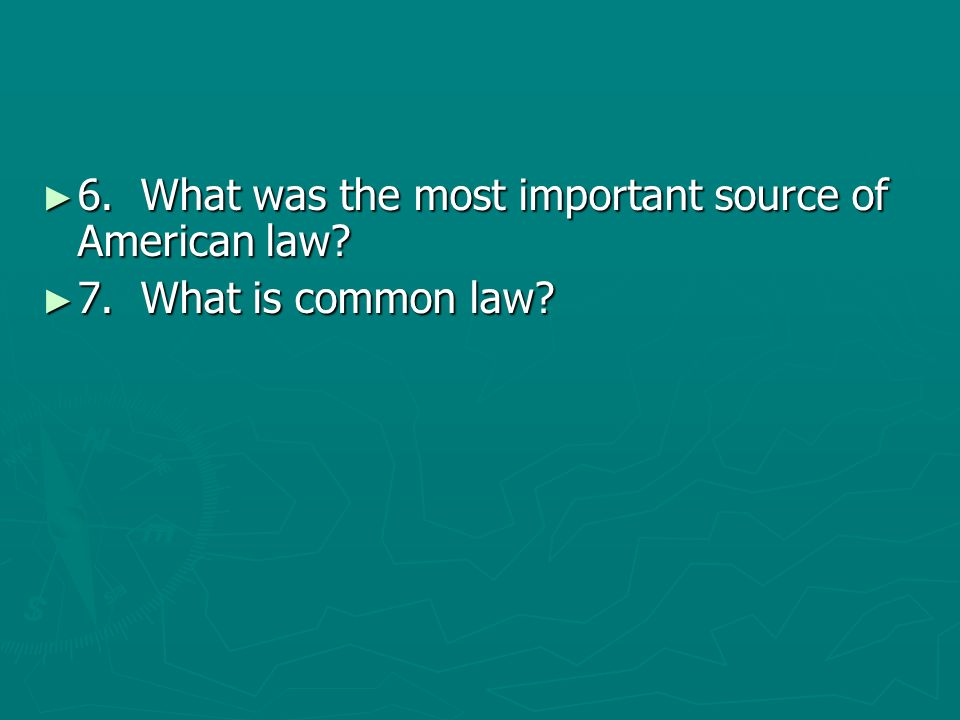 6. What was the most important source of American law