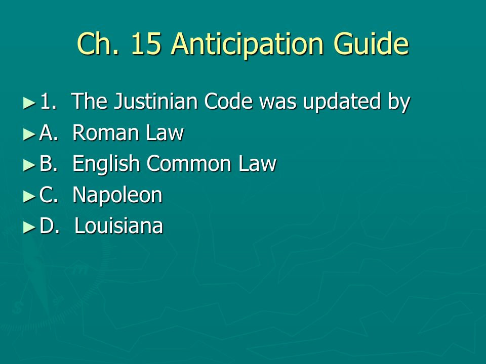 Ch. 15 Anticipation Guide 1. The Justinian Code was updated by