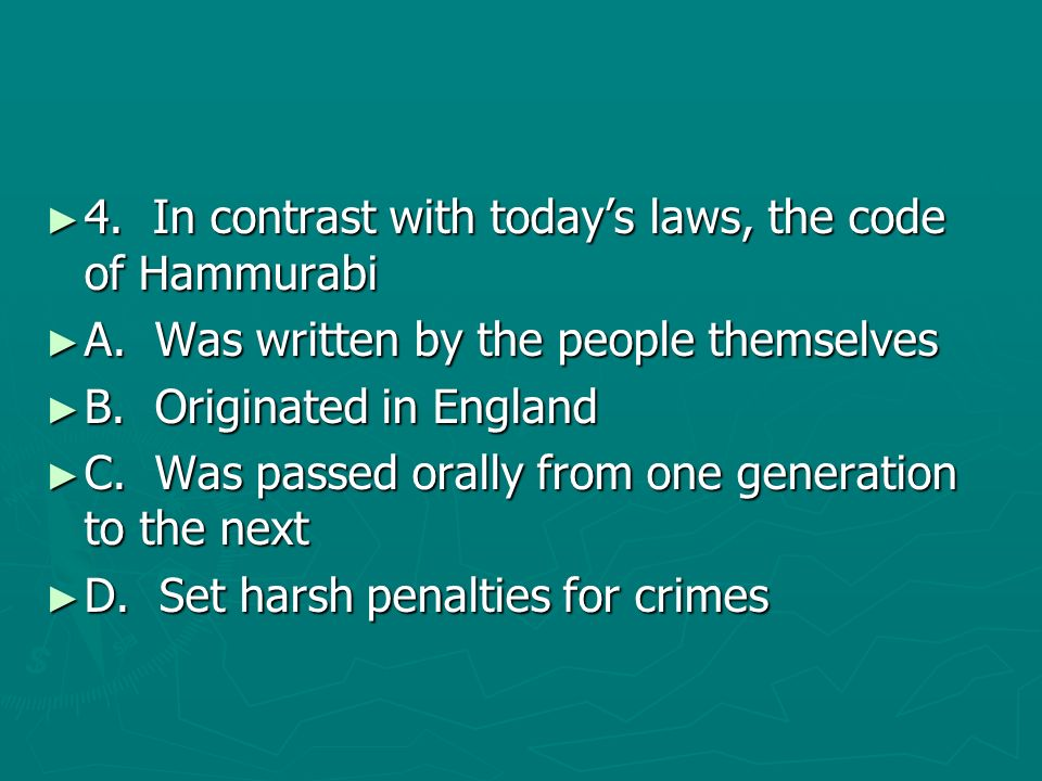 4. In contrast with today's laws, the code of Hammurabi