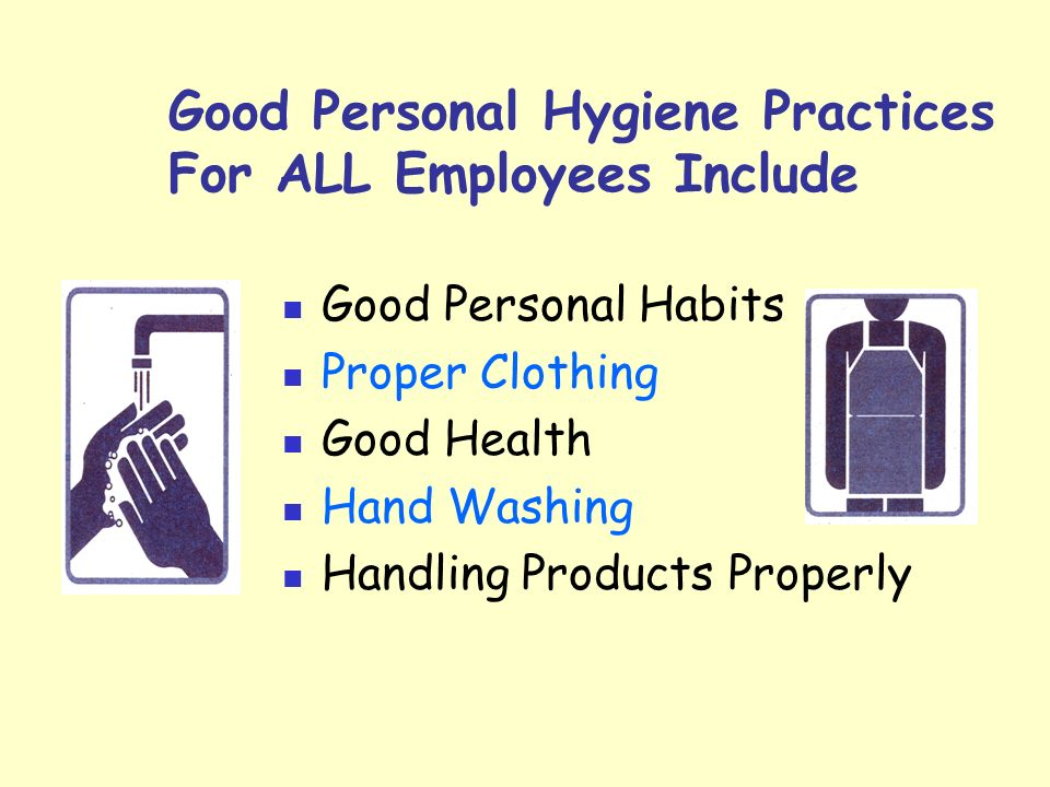 Good Personal Hygiene Practices For ALL Employees Include