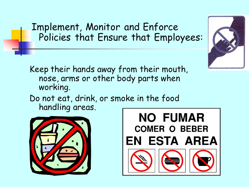 Do not eat, drink, or smoke in the food handling areas.