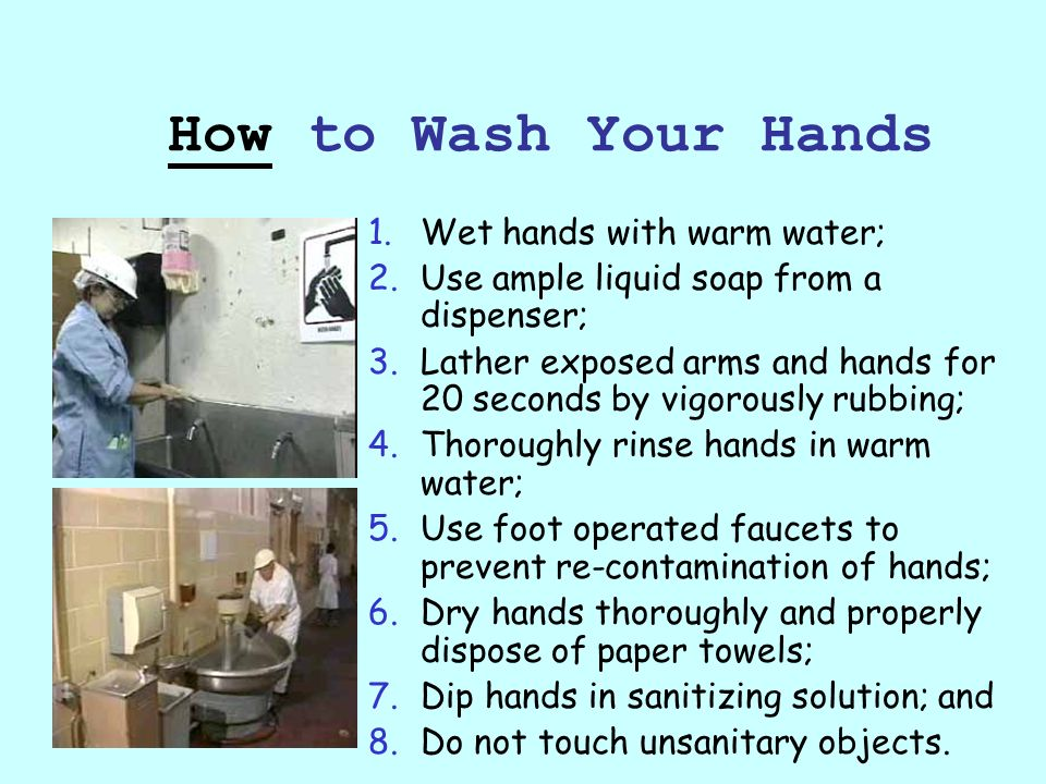 How to Wash Your Hands Wet hands with warm water;
