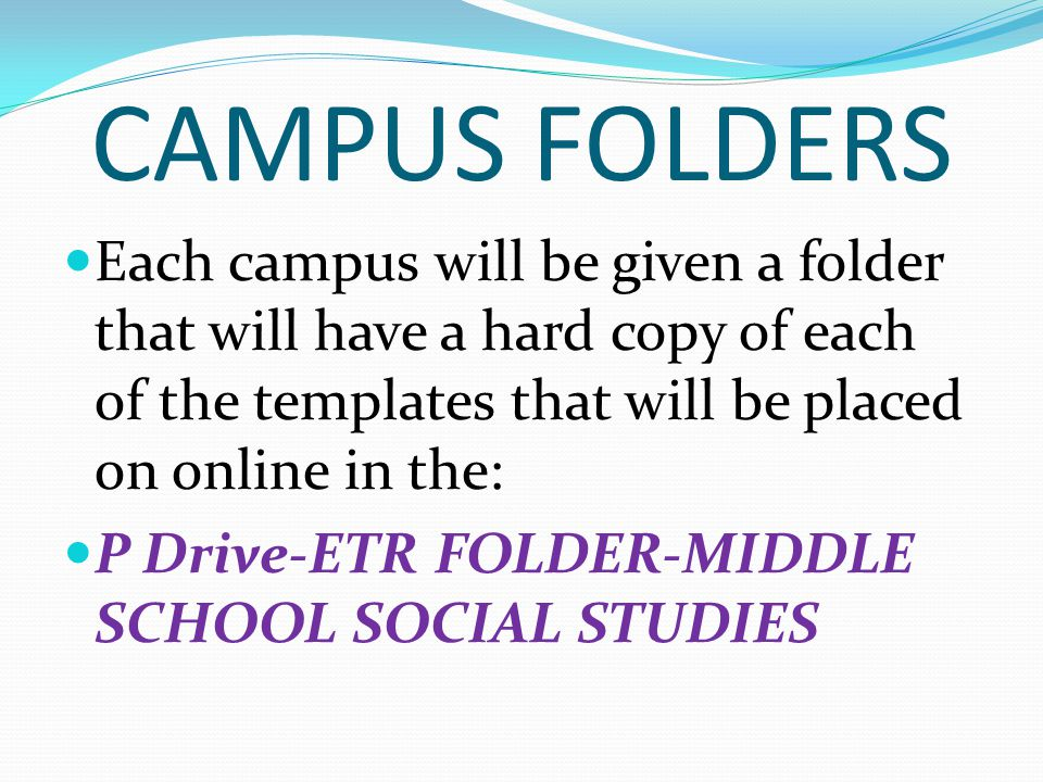 CAMPUS FOLDERS Each campus will be given a folder that will have a hard copy of each of the templates that will be placed on online in the: