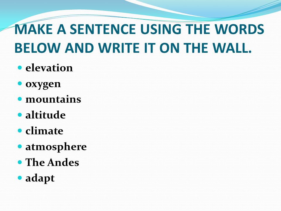 MAKE A SENTENCE USING THE WORDS BELOW AND WRITE IT ON THE WALL.