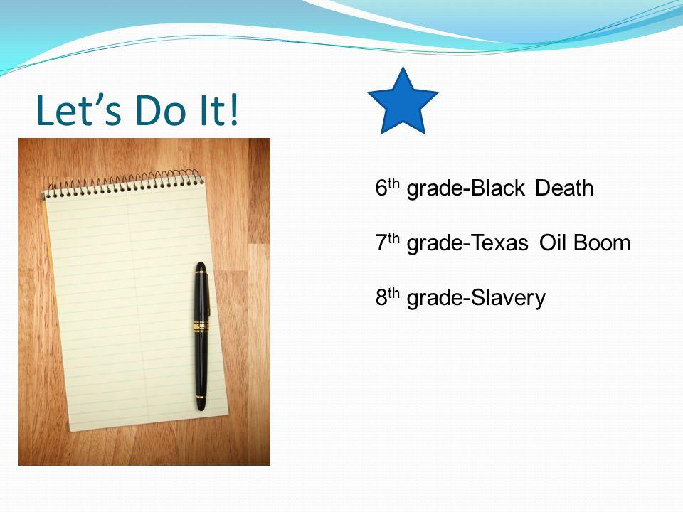 Let's Do It! 6th grade-Black Death 7th grade-Texas Oil Boom