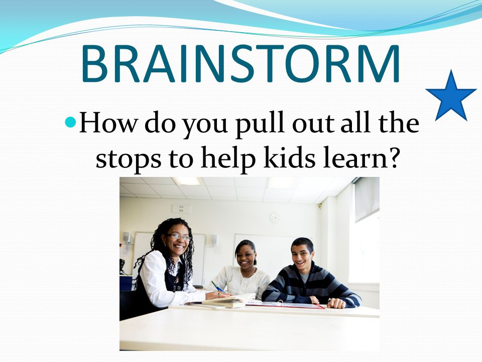 How do you pull out all the stops to help kids learn