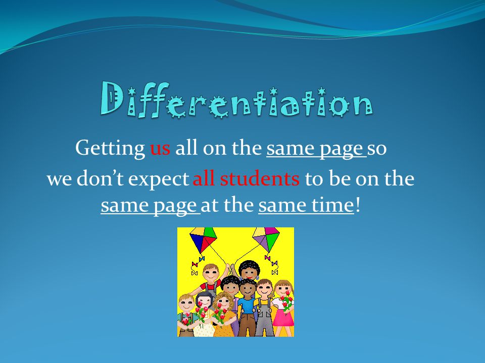 Differentiation Getting us all on the same page so