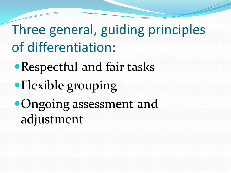 Three general, guiding principles of differentiation: