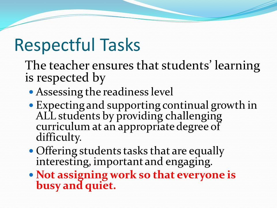 Respectful Tasks The teacher ensures that students' learning is respected by. Assessing the readiness level.