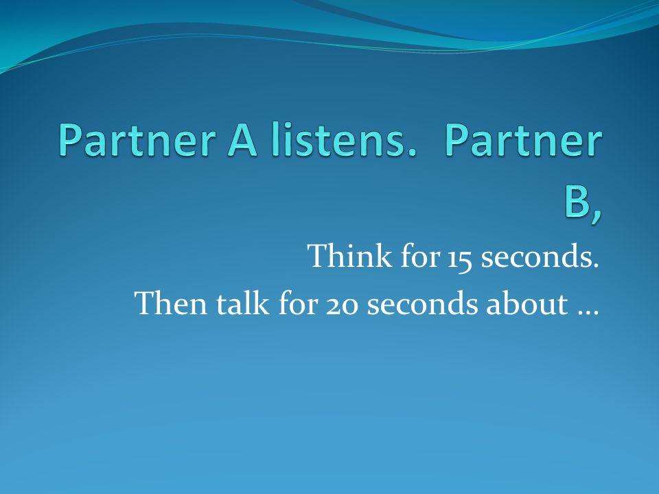 Partner A listens. Partner B,