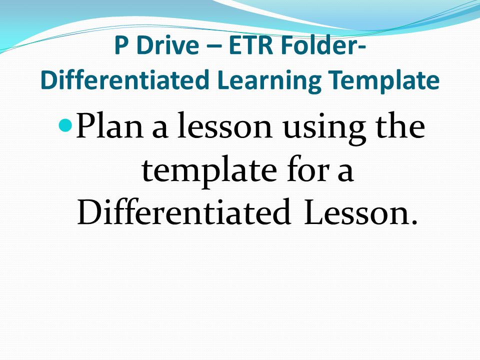 P Drive – ETR Folder- Differentiated Learning Template