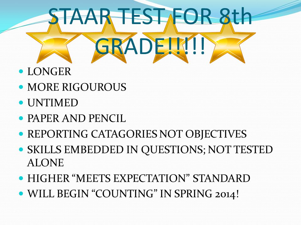 STAAR TEST FOR 8th GRADE!!!!! LONGER MORE RIGOUROUS UNTIMED