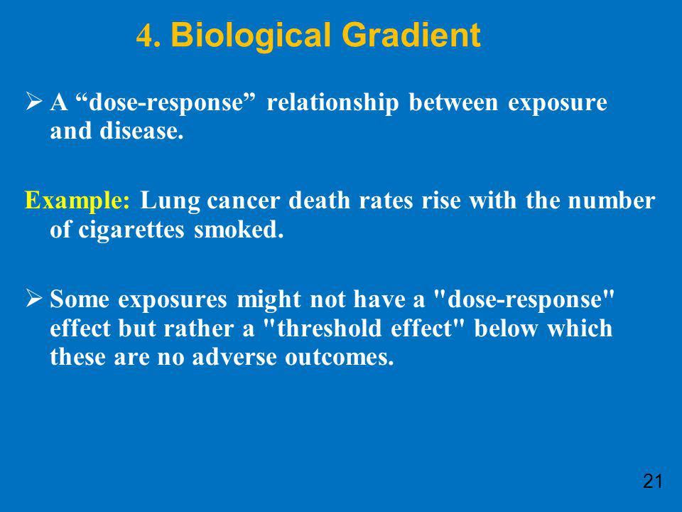 4. Biological Gradient A dose-response relationship between exposure and disease.