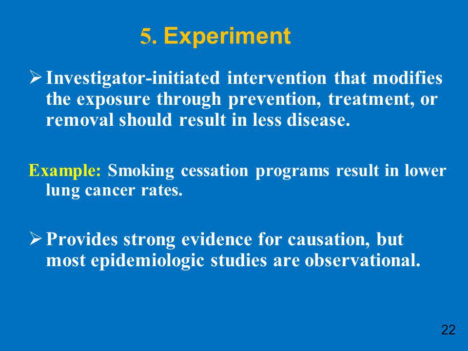 5. Experiment Investigator-initiated intervention that modifies the exposure through prevention, treatment, or removal should result in less disease.