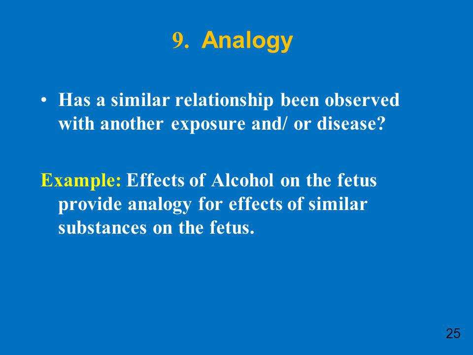 9. Analogy Has a similar relationship been observed with another exposure and/ or disease
