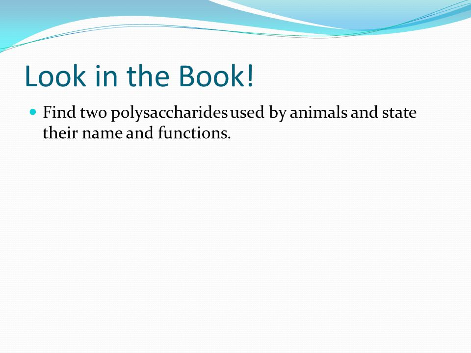 Look in the Book! Find two polysaccharides used by animals and state their name and functions.